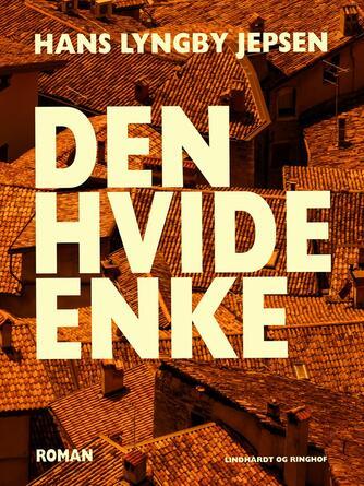 Hans Lyngby Jepsen: Den hvide enke : roman