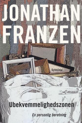 Jonathan Franzen: Ubekvemmelighedszonen : en personlig beretning