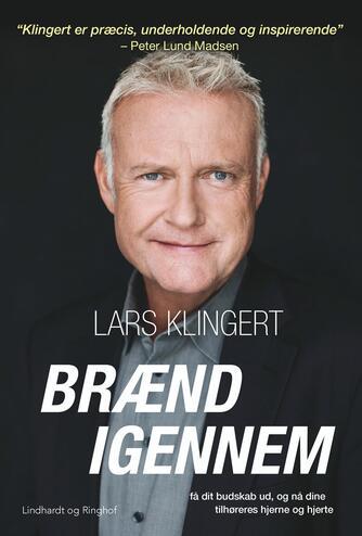 Lars Klingert: Brænd igennem : få dit budskab ud og nå dine tilhøreres hjerne og hjerte