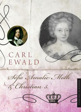 Carl Ewald: Sofie Amalie Moth og Christian 5.