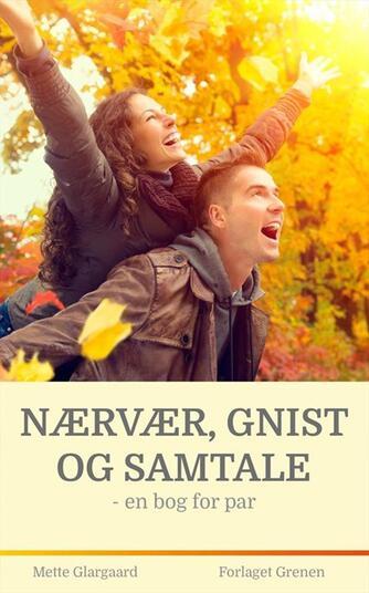 Mette Glargaard: Nærvær, gnist og samtale : en bog for par