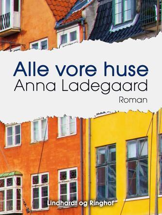 Anna Ladegaard: Alle vore huse : roman