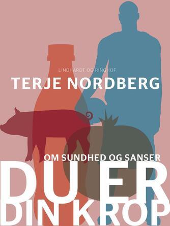 Terje Nordberg (f. 1947): Du er din krop : om sundhed og sanser