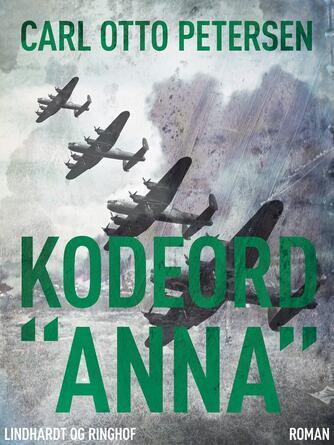 "Carl Otto Petersen (f. 1923): Kodeord ""Anna"" : roman"