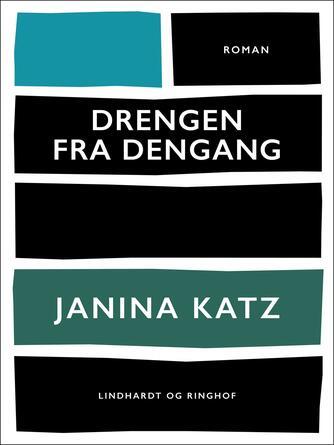 Janina Katz: Drengen fra dengang : roman