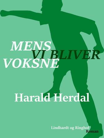 Harald Herdal: Mens vi bliver voksne : roman