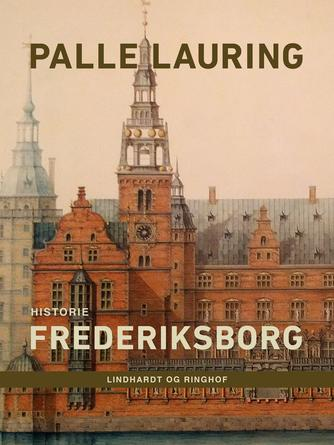 Palle Lauring: Frederiksborg : historie
