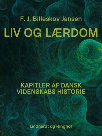 F. J. Billeskov Jansen: Liv og Lærdom : Kapitler af dansk Videnskabs Historie