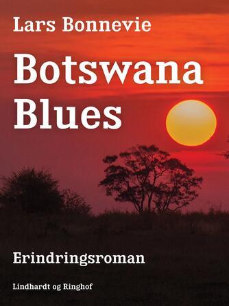 Lars Bonnevie: Botswana blues : erindringsroman