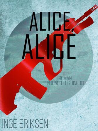 Inge Eriksen (f. 1935): Alice, Alice : roman