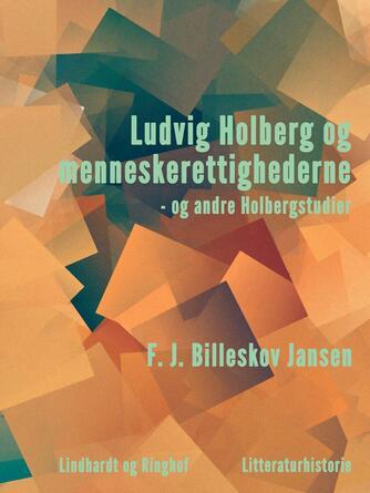 F. J. Billeskov Jansen: Ludvig Holberg og menneskerettighederne - og andre Holbergstudier : litteraturhistorie