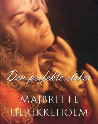 Majbritte Ulrikkeholm: Den perfekte elsker