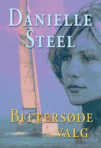 Danielle Steel: Bittersøde valg
