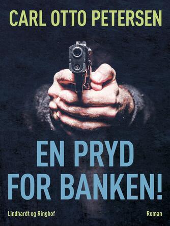 Carl Otto Petersen (f. 1923): En pryd for banken! : roman