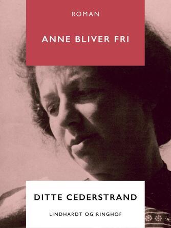 Ditte Cederstrand: Anne bliver fri : roman