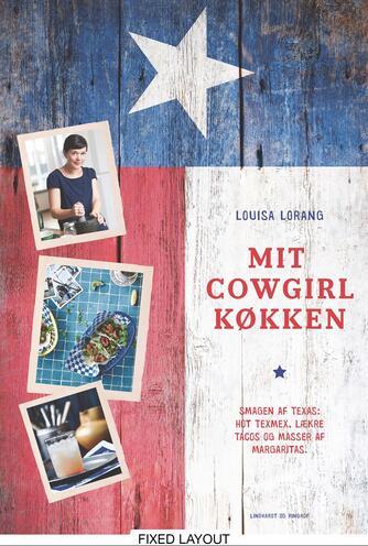 Louisa Lorang: Mit cowgirl køkken : smagen af Texas - hot texmex, lækre tacos og masser af margaritas