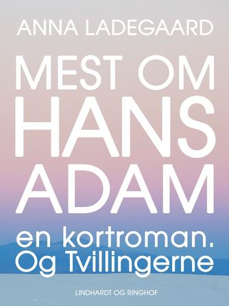 Anna Ladegaard: Mest om Hans-Adam : en kortroman : og Tvillingerne