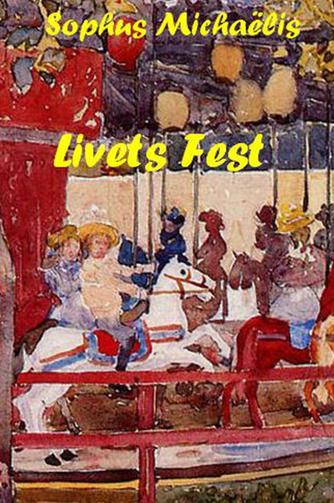 Sophus Michaëlis: Livets Fest