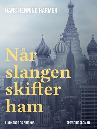 Hans Henning Harmer: Når slangen skifter ham : spændingsroman