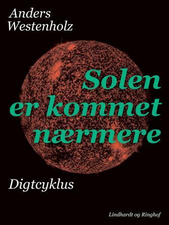 Anders Westenholz (f. 1936): Solen er kommet nærmere : digtcyklus