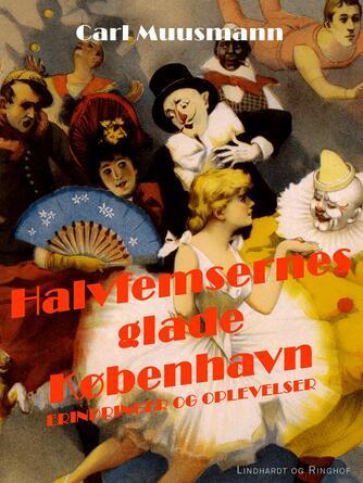 Carl Muusmann: Halvfemsernes glade København : erindringer og oplevelser