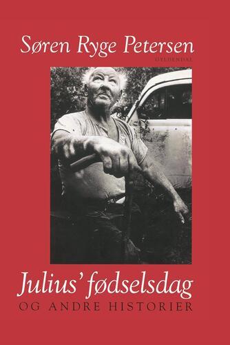 Søren Ryge Petersen: Julius' fødselsdag og andre historier