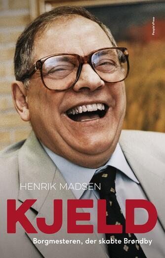 Henrik Madsen (f. 1961): Kjeld : borgmesteren, der skabte Brøndby