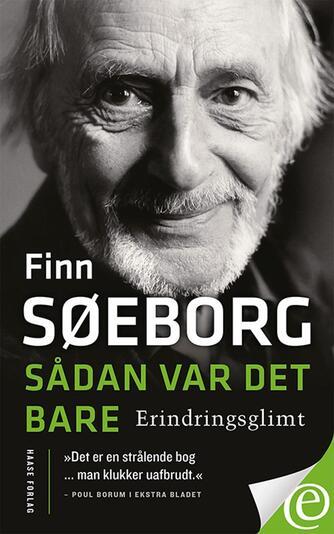 Finn Søeborg: Sådan var det bare : erindringsglimt