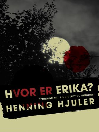 Henning Hjuler (f. 1915): Hvor er Erika? : spionroman