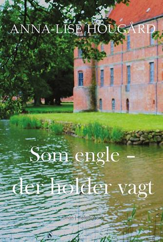 Anna-Lise Hougård: Som engle - der holder vagt : roman