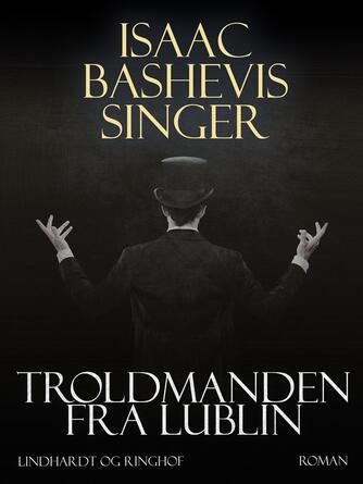 Isaac Bashevis Singer: Troldmanden fra Lublin : roman