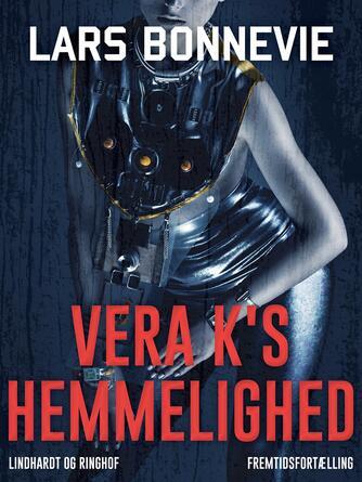 Lars Bonnevie: Vera K's hemmelighed : fremtidsfortælling