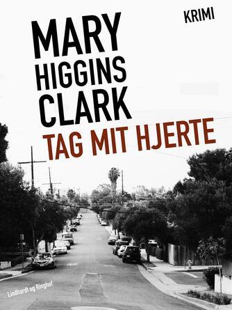 Mary Higgins Clark: Tag mit hjerte : krimi