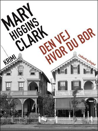 Mary Higgins Clark: Den vej hvor du bor : krimi