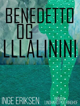 Inge Eriksen (f. 1935): Benedetto og Lllalinini : roman
