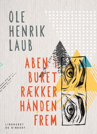 Ole Henrik Laub: Aben i buret rækker hånden frem