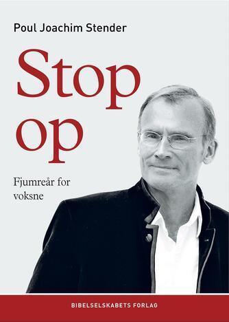 Poul Joachim Stender: Stop op : fjumreår for voksne