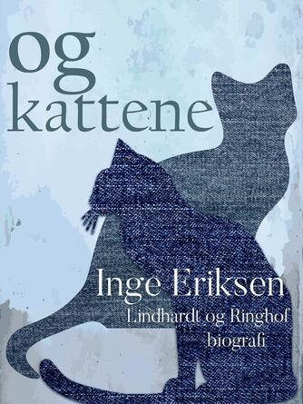 Inge Eriksen (f. 1935): Og kattene : biografi