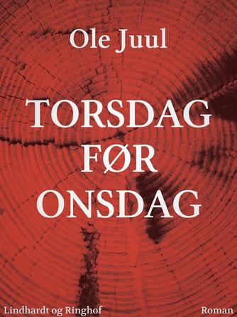 Ole Juul (f. 1918): Torsdag før onsdag : roman