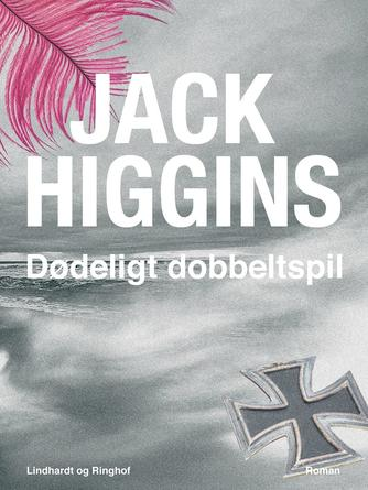 Jack Higgins: Dødeligt dobbeltspil : roman