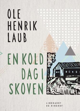 Ole Henrik Laub: En kold dag i skoven