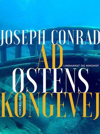 Joseph Conrad: Ad Østens Kongevej : fortælling