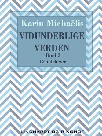 Karin Michaëlis: Vidunderlige verden : erindringer. Bind 3