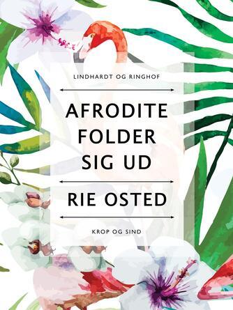 Rie Osted: Afrodite folder sig ud : krop og sind