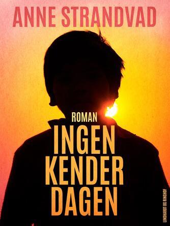 Anne Strandvad: Ingen kender dagen : roman
