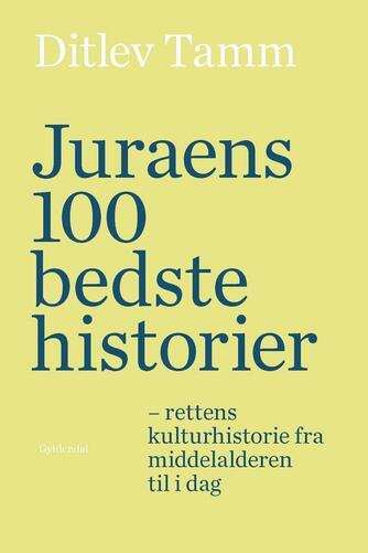 Ditlev Tamm: Juraens 100 bedste historier : rettens kulturhistorie fra middelalderen til i dag