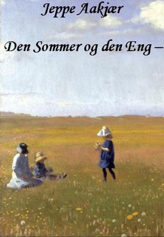 Jeppe Aakjær: Den Sommer og den Eng