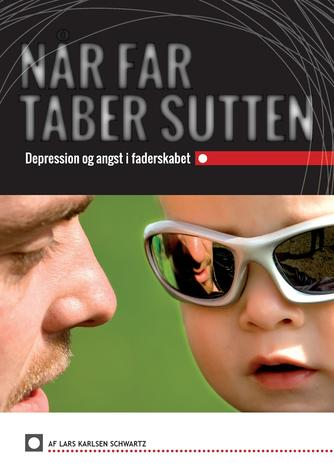 Lars Karlsen Schwartz: Når far taber sutten : depression og angst i faderskabet