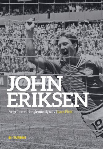 Lars Fink: John Eriksen : angriberen, der glemte sig selv