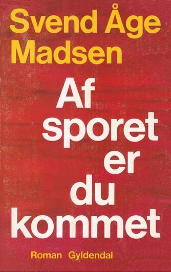 Svend Åge Madsen (f. 1939): Af sporet er du kommet : roman